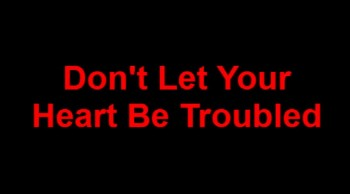 Don't Let Your Heart Be Troubled