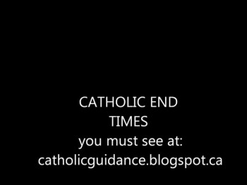 CATHOLIC END TIMES and much more!?