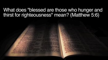 "What Does ""Blessed Are Those who Hunger and Thirst for Righteousness��� Mean?"