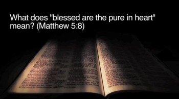 "BibleStudyTools.com: What does ""blessed are the pure in heart"" mean? (Matthew 5:8) - Johnnie Moore"