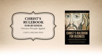 Xulon Press book CHRIST'S RULEBOOK FOR BUSINESS | Cliff E. Helling Ph.D