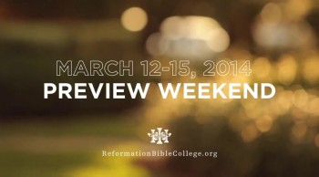 Discover Reformation Bible College: 2014 Spring Preview Weekend March 12-15