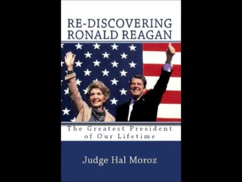 """Re-Discovering Ronald Reagan: The Greatest President of Our Lifetime"" by Judge Hal Moroz"