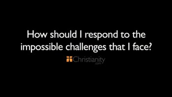 Christianity.com: How should I respond to the impossible challenges that I face? - Shawn Akers