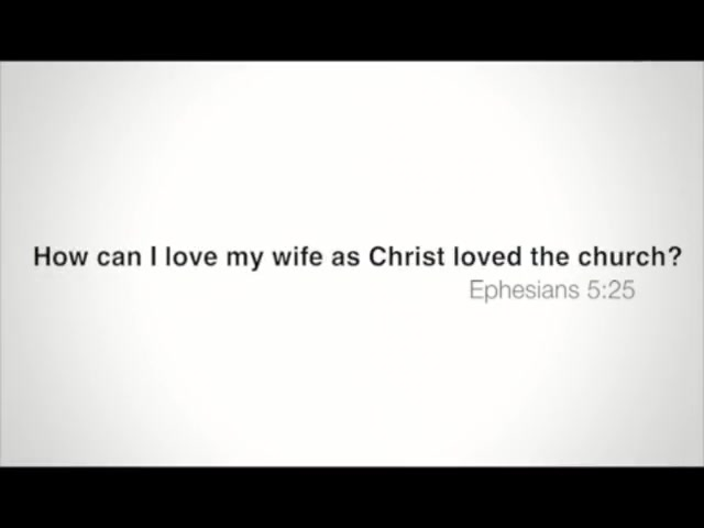 How Can I Love My Wife as Christ Loved the Church?