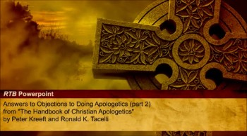 Answers to Objections to Doing Apologetics, Part 2 (The Reasons to Believe #11)
