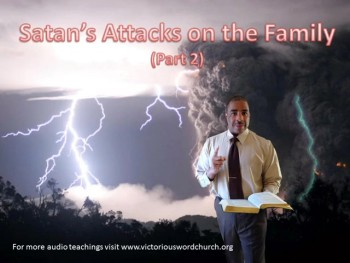 Satan's Attacks on the Family (Pt 2)