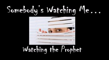 Somebody's Watching Me: Watching the Prophet