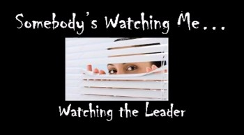 Somebody's Watching Me: Watching the Leader