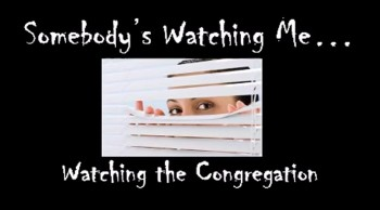 Somebody's Watching Me: Watching the Congregation