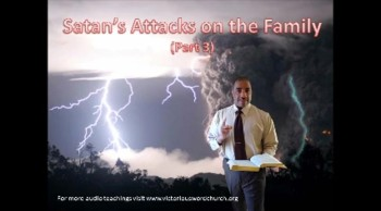 Satan's Attacks on the Famiy (Part 3)