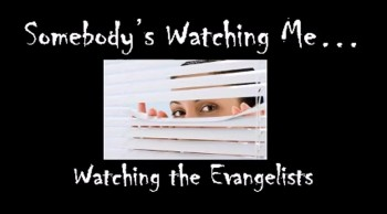 Somebody's Watching Me: Watching the Evangelists