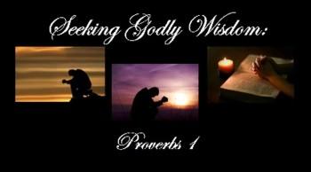 Seeking Godly Wisdom: Proverbs 1
