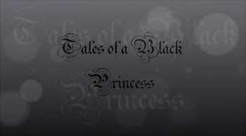 """Tales of a Black Princess"" BC The Purpose"