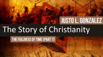 The Fullness of Time, Part 7 (The History of Christianity #9)
