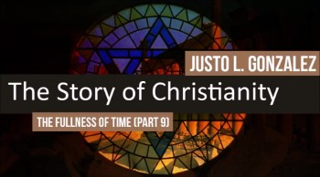 The Fullness of Time, Part 9 (The History of Christianity #11)
