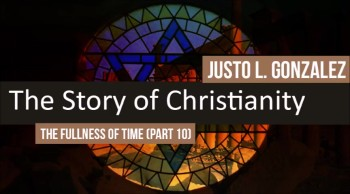 The Fullness of Time, Part 10 (The History of Christianity #12)