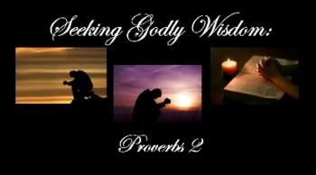 Seeking Godly Wisdom: Proverbs 2