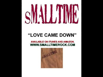 "sMALLTIME ""LOVE CAME DOWN"""