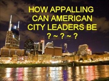 HOW APPALLING CAN AMERICAN CITY LEADERS BE? ~ www.RichardAberdeen.com