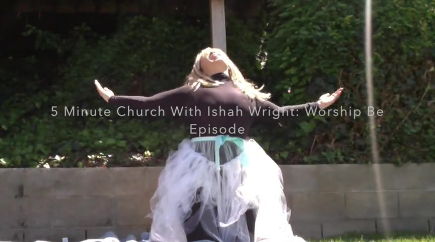5 Minute Church With Ishah Wright: Worship Be Episode