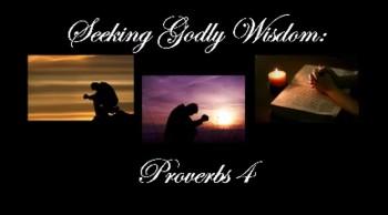 Seeking Godly Wisdom: Proverbs 4