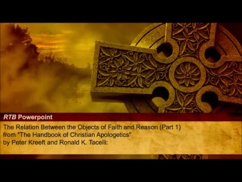 The Relation Between the Objects of Faith and Reason (Part 1) (TRtB #27)