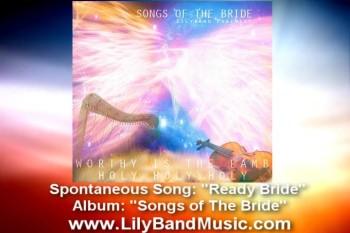 "Spontaneous Praise & Worship Song ""Ready Bride"" - Lilyband Psalmist"