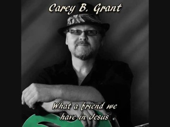 What a Friend We Have In Jesus Carey B Grant