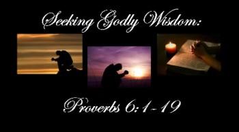 Seeking Godly Wisdom: Proverbs 6:1-19