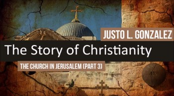 The Church In Jerusalem, Part 3 (The History of Christianity #15)