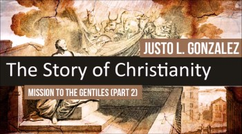 Mission to the Gentiles, Part 2 (The History of Christianity #17)