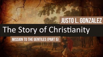Mission to the Gentiles, Part 5 (The History of Christianity