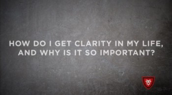 How do I get clarity in my life?