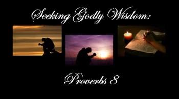 Seeking Godly Wisdom: Proverbs 8