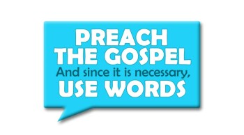 Preach the Gospel, If Necessary Use Words?