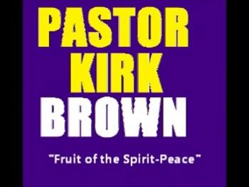 Peace-Fruit of the Spirit-Pastor Kirk Brown