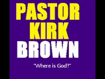 Where is God-Pastor Kirk Brown