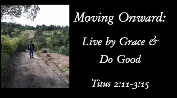 Moving Onward: Live by Grace & Do Good
