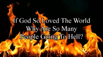 If God So Loved The World Why Are So Many People Going To Hell?