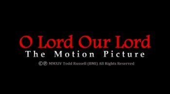 "Scene from ""O Lord Our Lord:  The Motion Picture"" award winning film"