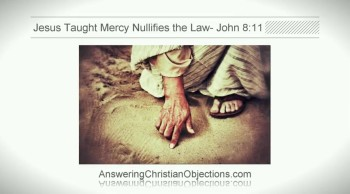 Jesus Taught Mercy Annulled the Law-  John 8:11