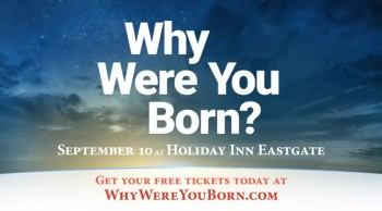 "Have you ever asked... ""Why was I born?"""