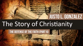 The Defense of the Faith, Part 6 (The History of Christianity #35)