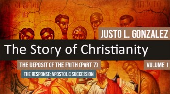 The Deposit of the Faith, Part 7 (The History of Christianity #42)