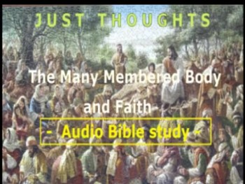 Just Thoughts - The Many Membered Body and Faith