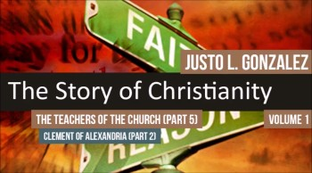 The Teachers of the Church: Clement of Alexandria, Part 2 (The History of Christianity #48)