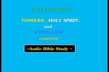 Just Thoughts - Tongues , Holy Spirit , and Languages Full Version.mp4
