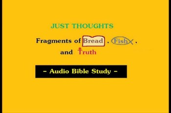 Just Thoughts - Fragments of Bread , Fish , and Truth.mp4