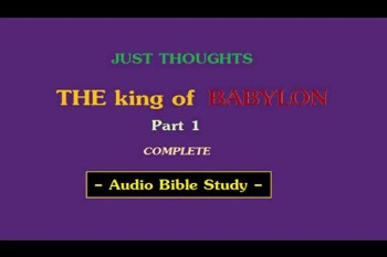 Just Thoughts - The king of Babylon Part 1